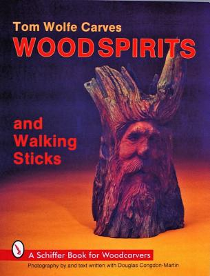 Tom Wolfe Carves Wood Spirits and Walking Sticks By Wolfe, Tom